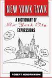 New Yawk Tawk : A Dictionary of New York City Expressions, Hendrickson, Robert, 0816021147
