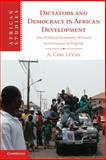 Dictators and Democracy in African Development : The Political Economy of Good Governance in Nigeria, LeVan, A. Carl, 1107081149
