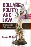 Dollars, Polity and Law, George M. Hall, 1496921143