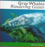 Gray Whales, Wandering Giants, Bush, Robert H., 1551431149