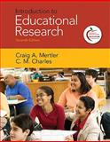 Introduction to Educational Research (with MyEducationLab), Mertler, Craig A. and Charles, C. M., 0131381148