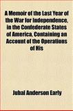 A Memoir of the Last Year of the War for Independence, in the Confederate States of America, Containing an Account of the Operations of His, Jubal Anderson Early, 1151841145