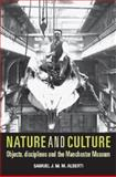 Nature and Culture : Objects, Disciplines and the Manchester Museum, Alberti, Samuel J. M. M., 0719081149