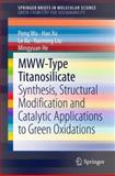 MWW-Type Titanosilicate : Synthesis, Structural Modification and Catalytic Applications to Green Oxidations, Wu, Peng and Xu, Hao, 3642391141
