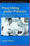 Prescribing under Pressure : Parent-Physician Conversations and Antibiotics, Stivers, Tanya, 0195311159