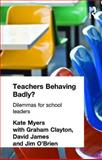 Teachers Behaving Badly? : Dilemmas for School Leaders, , 0415321158