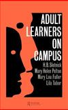 Adult Learners on Campus, Slotnick, H. B. and Pelton, Mary Helen, 0750701153