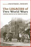 The Legacies of Two World Wars : European Societies in the Twentieth Century, , 1782381155