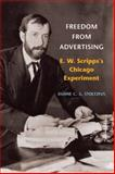 Freedom from Advertising : E. W. Scripps's Chicago Experiment, Stoltzfus, Duane C. S., 0252031156
