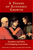 A Theory of Economic Growth : Dynamics and Policy in Overlapping Generations, Michel, Philippe and de La Croix, David, 0521001153