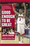 Good Enough to Be Great, Josh Barr, 0895261154