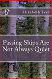 Passing Ships Are Not Always Quiet, Elizabeth Leer, 1463661150