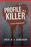 Profile of a Killer, Brent W. A. Henderson, 1483601153