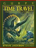GURPS Time Travel : Adventures Across Time and Dimension, Jackson, Steve and Ford, John M., 1556341156