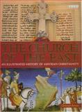 The Church of the East : An Illustrated History of Assyrian Christianity, Baumer, Christoph, 184511115X