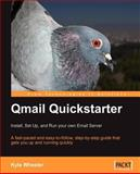 Qmail Quickstarter : A fast-paced and easy-to-follow, step-by-step guide that gets you up and running quickly: Install, Set up and Run your own Open-Source Email Server, Wheeler, Kyle, 1847191150