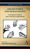 Applied Ethics and Human Rights : Conceptual Analysis and Contextual Applications, Motilal, Shashi, 9380601158