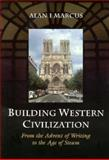 Building Western Civilization : From the Advent of Writing to the Age of Steam, Marcus, Alan I., 0155001159