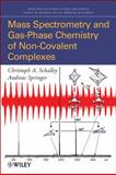 Mass Spectrometry of Non-Covalent Complexes : Supramolecular Chemistry in the Gas Phase, Schalley, Christoph A. and Springer, Andreas, 0470131152