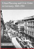 Urban Planning and Civic Order in Germany, 1860-1914, Ladd, Brian, 0674931157