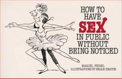 How to Have Sex in Public Without Being Noticed, Marcel Feigel, 0898151155