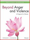 Beyond Anger and Violence : A Program for Women Participant Workbook, Covington, Stephanie S., 1118681150