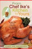 From Chef Ike's Kitchen to Yours, Chef Ike Wessner, 1475911157
