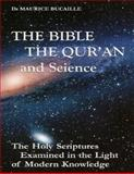 The Bible, the Qu'ran and Science: the Holy Scriptures Examined in the Light of Modern Knowledge, Maurice Bucaille, 1492121150