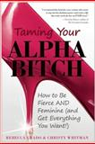 Taming Your Alpha Bitch, Rebecca Grado and Christy Whitman, 1936661152