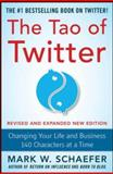 The Tao of Twitter : Changing Your Life and Business 140 Characters at a Time, Schaefer, Mark, 0071841156
