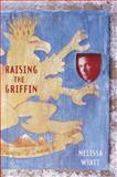Raising the Griffin, Melissa Wyatt, 0385901151