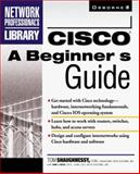 Cisco : A Beginner's Guide, Shaughnessy, Tom A., 0072121157
