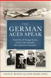 The German Aces Speak, Colin D. Heaton and Anne-Marie Lewis, 076034115X