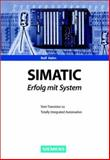 SIMATIC - Erfolg mit System : Vom Transistor zur Totally Integrated Automation, Hahn, Rolf, 3895781150