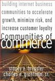 Communities of Commerce : Building Internet Business Communities to Accelerate Growth, Minimize Risk and Increase Customer Loyalty, Bressler, Stacey E. and Grantham, Charles, 0071361154
