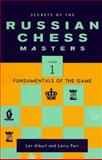 The Secrets of the Russian Chess Masters : Fundamentals of the Game, Alburt, Lev and Parr, Larry, 0393041158