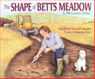 The Shape of Betts Meadow, Meghan Nuttall Sayres, 0761321152