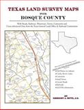 Texas Land Survey Maps for Bosque County : With Roads, Railways, Waterways, Towns, Cemeteries and Including Cross-referenced Data from the General Land Office and Texas Railroad Commission, Boyd, Gregory A., 142035115X