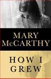 How I Grew, Mary McCarthy, 1480441155