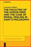 The Faculties of the Human Mind and the Case of Moral Feeling in Kant's Philosophy, Falduto, Antonino, 3110351153