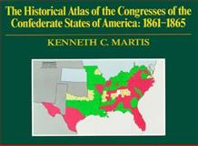 The Historical Atlas of the Congresses of the Confederate States of America, 1861-1865, Martis, Kenneth C., 0133891151