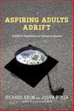 Aspiring Adults Adrift : Tentative Transitions of College Graduates, Arum, Richard and Roksa, Josipa, 022619115X
