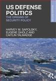 US Defense Politics : The Origins of Security Policy, Sapolsky, Harvey M. and Gholz, Eugene, 0415661153