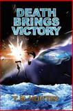 Death Brings Victory, T. Hunter, 0615641156