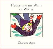 I Slide into the White of Winter, Charlotte Agell, 0884481158