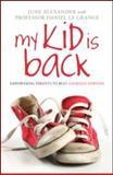 My Kid Is Back, June Alexander and Daniel Le Grange, 041558115X