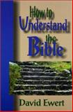 How to Understand the Bible, Ewert, David, 0836191153
