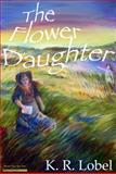 The Flower Daughter, Lobel, K. R., 0983301158