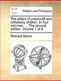 The Pillars of Priestcraft and Orthodoxy Shaken in Four Volumes the Second Edition Volume 1 Of, Richard Baron, 1140851152