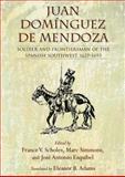 Juan Domínguez de Mendoza : Soldier and Frontiersman of the Spanish Southwest, 1627-1693, , 0826351158